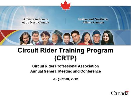 Circuit Rider Training Program (CRTP) Circuit Rider Professional Association Annual General Meeting and Conference August 30, 2012.
