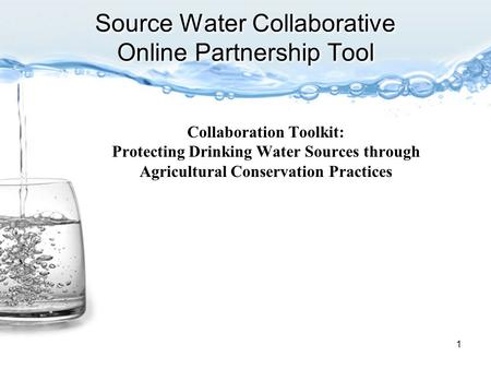 Source Water Collaborative Online Partnership Tool 1 Collaboration Toolkit: Protecting Drinking Water Sources through Agricultural Conservation Practices.