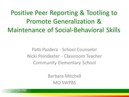 Positive Peer Reporting & Tootling to Promote Generalization & Maintenance of Social-Behavioral Skills Patti Pazdera - School Counselor Nicki Poindexter.