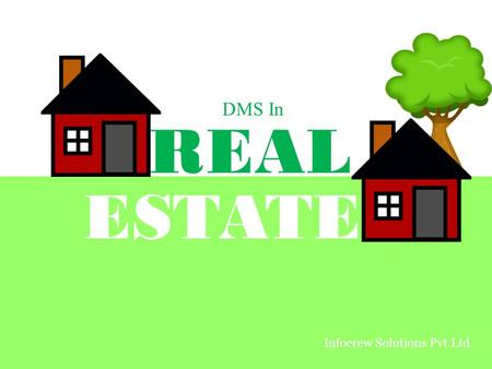 REAL ESTATE DMS In Infocrew Solutions Pvt.Ltd.. How does a Real Estate Firm Work? All of them keep a constant watch on the market and connect with each.