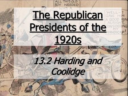 The Republican Presidents of the 1920s 13.2 Harding and Coolidge.