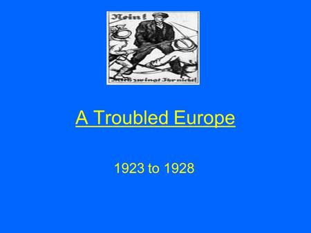 A Troubled Europe 1923 to 1928. Aims of the lesson By the end of the lesson you will Understand why international relations deteriorated in 1923 Evaluate.