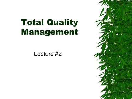Total Quality Management Lecture #2. Types of Quality Control  Product Quality Control –Product Control focuses on the output  Process Quality Control.