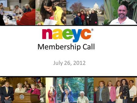Membership Call July 26, 2012. Conference Call Information 1-888-757-2790 Pass Code: 754794# *6 mutes your phone *6 again to join in with a comment or.