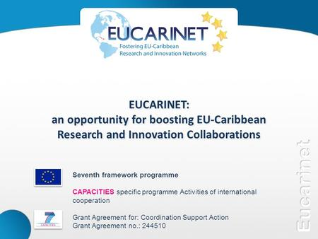 EUCARINET: an opportunity for boosting EU-Caribbean Research and Innovation Collaborations EUCARINET: an opportunity for boosting EU-Caribbean Research.