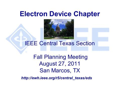 Electron Device Chapter IEEE Central Texas Section Fall Planning Meeting August 27, 2011 San Marcos, TX