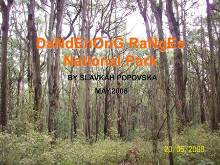 DaNdEnOnG RaNgEs National Park BY SLAVKAH POPOVSKA BY SLAVKAH POPOVSKA MAY,2008 MAY,2008.