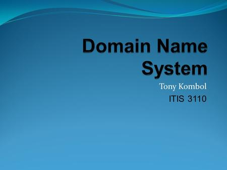 Tony Kombol ITIS 3110. DNS! overview history features architecture records name server resolver dnssec.