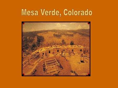 Mesa Verde is a United States National Park located in the Southwestern corner of the state of Colorado. The ruins of over 600 cliff dwellings inhabited.