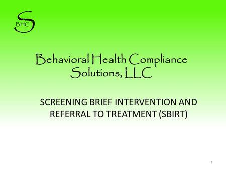 SCREENING BRIEF INTERVENTION AND REFERRAL TO TREATMENT (SBIRT) 1.