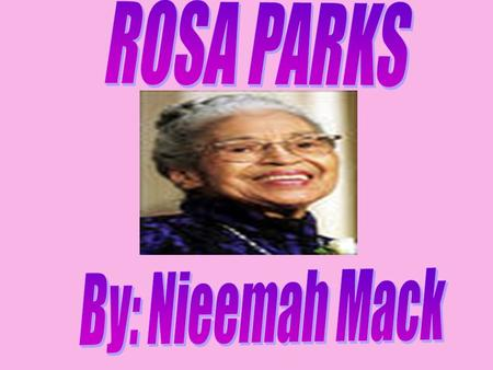 Rosa Parks was born Louise McCauley, February 4, 1913 in Tuskegee, Alabama. She was the first child of James and Leona Edwards McCauley.