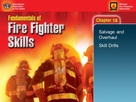 18 Salvage and Overhaul Skill Drills. 2 Objectives Perform the one- and two- fire fighter salvage cover folds. Fold and roll a salvage cover. Perform.