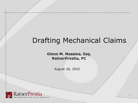 1 Drafting Mechanical Claims Glenn M. Massina, Esq. RatnerPrestia, PC August 26, 2010.
