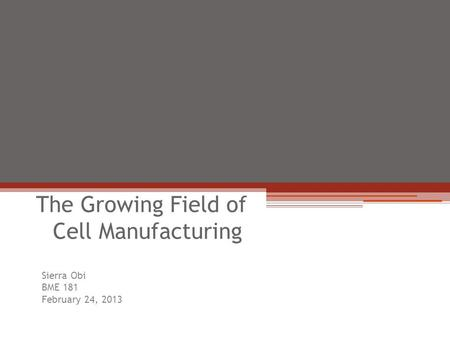 Tissue Engineering The Growing Field of Cell Manufacturing Sierra Obi BME 181 February 24, 2013.