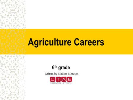 Agriculture Careers 6 th grade Written by Melissa Moulton.