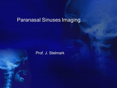 Paranasal Sinuses Imaging Prof. J. Stelmark. PARANASAL SINUSES The large, air-filled cavities of the paranasal sinuses are sometimes called the accessory.