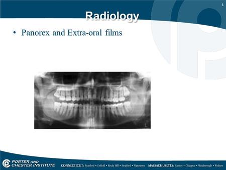 1 Radiology Panorex and Extra-oral films. 2 Purpose: Covers large areas of jaw and skull TMJ – Temporal Mandibular joint Wisdom teeth Fractured Jaw Covers.