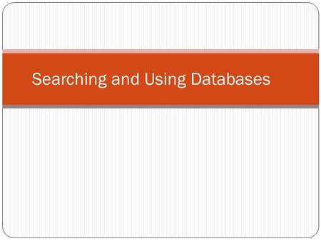 Searching and Using Databases. Use this tab on the library's homepage to access databases or go directly to the database page.library's homepagedatabase.