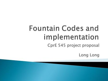 CprE 545 project proposal Long.  Introduction  Random linear code  LT-code  Application  Future work.