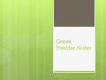 Greek Theater Notes. Ancient Greeks held ceremonies to honor the gods In one ceremony, to honor the god Dionysus, a group of chanters called a chorus.