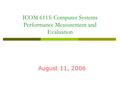 ICOM 6115: Computer Systems Performance Measurement and Evaluation August 11, 2006.