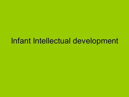 Infant Intellectual development.