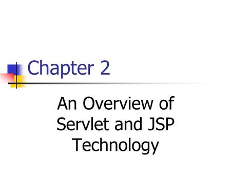 Chapter 2 An Overview of Servlet and JSP Technology.