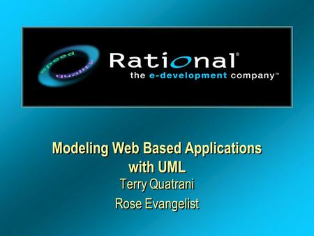 Modeling Web Based Applications with UML Terry Quatrani Rose Evangelist Terry Quatrani Rose Evangelist.