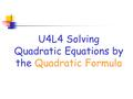 U4L4 Solving Quadratic Equations by the Quadratic Formula.