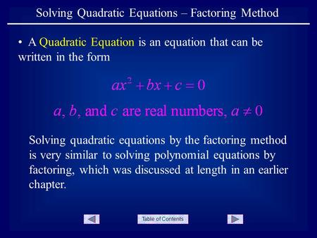 Table of Contents A Quadratic Equation is an equation that can be written in the form Solving Quadratic Equations – Factoring Method Solving quadratic.