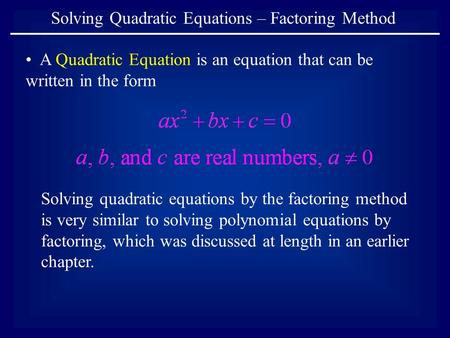 A Quadratic Equation is an equation that can be written in the form Solving Quadratic Equations – Factoring Method Solving quadratic equations by the factoring.