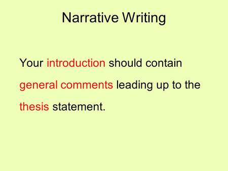 Narrative Writing Your introduction should contain general comments leading up to the thesis statement.