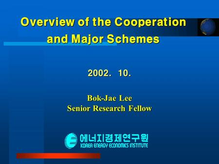 Overview of the Cooperation and Major Schemes 2002. 10. Bok-Jae Lee Senior Research Fellow.