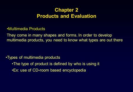 Chapter 2 Products and Evaluation Multimedia ProductsMultimedia Products They come in many shapes and forms. In order to develop multimedia products,