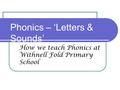 Phonics – 'Letters & Sounds' How we teach Phonics at Withnell Fold Primary School.