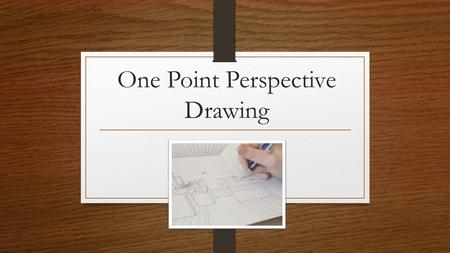 "One Point Perspective Drawing. Drawing in ""3D"" Lines that show depth are parallel to each other See two or three sides of the object at once."