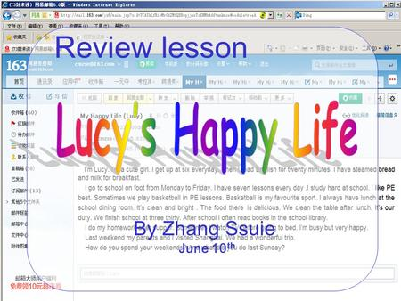 Review lesson By Zhang Ssuie June 10 th 1. What time do you get up everyday? 2. How do you go to school every morning? 3. What's your favourite subject?