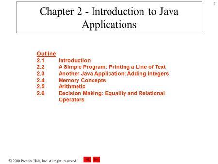 2000 Prentice Hall, Inc. All rights reserved. 1 Chapter 2 - Introduction to Java Applications Outline 2.1Introduction 2.2A Simple Program: Printing a.