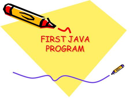 FIRST JAVA PROGRAM. JAVA PROGRAMS Every program may consist of 1 or more classes. Syntax of a class: Each class can contain 1 or more methods. public.