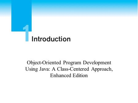 <strong>Object</strong>-<strong>Oriented</strong> <strong>Program</strong> Development Using Java: A Class-Centered Approach, Enhanced Edition.