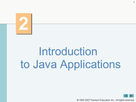  1992-2007 Pearson Education, Inc. All rights reserved. 1 2 2 Introduction to Java Applications.
