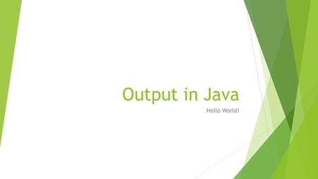 Output in Java Hello World!. Structure of a Java Program  All Java files in ICS3U1 have the following structure: class HelloWorld { }  Notice the open.