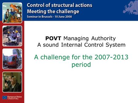 POVT Managing Authority A sound Internal Control System A challenge for the 2007-2013 period.