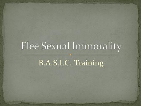 B.A.S.I.C. Training. Permissiveness Runs Rampant We live in a sexually permissive and expressive society. God's values and the worlds values often differ.