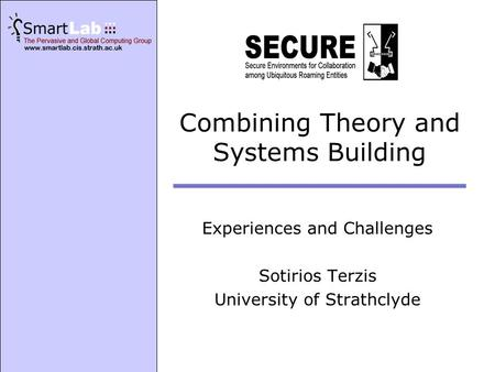 Combining Theory and Systems Building Experiences and Challenges Sotirios Terzis University of Strathclyde.