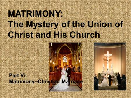 MATRIMONY: The Mystery of the Union of Christ and His Church Part Vi: Matrimony--Christian Marriage.