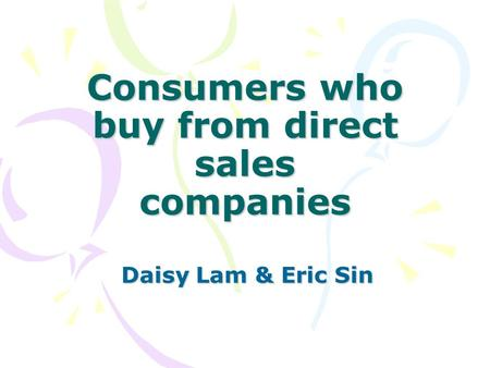 Consumers who buy from direct sales companies Daisy Lam & Eric Sin.