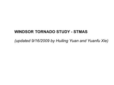 WINDSOR TORNADO STUDY - STMAS (updated 9/16/2009 by Huiling Yuan and Yuanfu Xie)