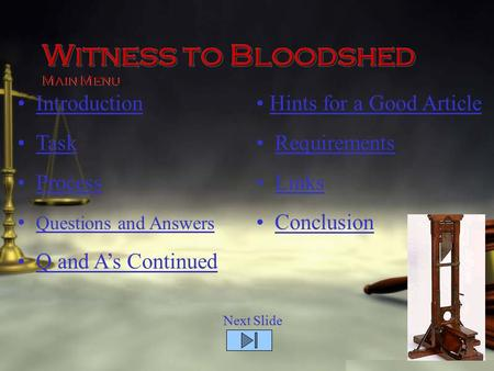 Witness toBloodshed Witness to Bloodshed Main Menu Introduction Task Process Questions and Answers Q and A's Continued Hints for a Good Article Requirements.