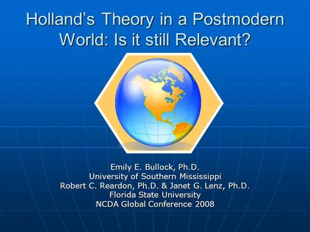 Holland's Theory in a Postmodern World: Is it still Relevant? Emily E. Bullock, Ph.D. University of Southern Mississippi Robert C. Reardon, Ph.D. & Janet.